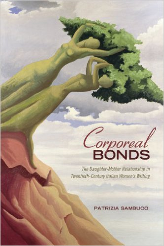 Corporeal Bonds: the Daughter-Mother Relationship in 20th century Italian Women's Writing.